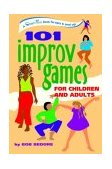 101 Improv Games for Children and Adults A Smart Fun Book for Ages 5 and Up 2004 9780897934244 Front Cover