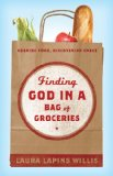 Finding God in a Bag of Groceries Seeking Food, Discovering Grace 2013 9781426753244 Front Cover