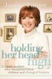 Holding Her Head High 12 Single Mothers Who Championed Their Children and Changed History 2008 9780785223245 Front Cover
