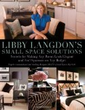 Libby Langdon's Small Space Solutions Secrets for Making Any Room Look Elegant and Feel Spacious on Any Budget 2009 9781599214245 Front Cover