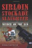 Sirloin Stockade Slaughter Murder on the Run 2010 9781608609246 Front Cover