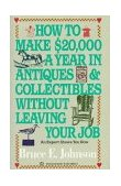 How to Make $20,000 a Year in Antiques and Collectibles Without Leaving Your Job An Expert Shows You How 1987 9780345346247 Front Cover