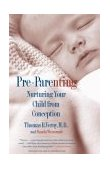 Pre-Parenting Nurturing Your Child from Conception 1st 2003 9780671775247 Front Cover