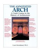 Annotated Arch A Crash Course in the History of Architecture 1st 2001 9780740710247 Front Cover