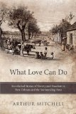 What Love Can Do Recollected Stories of Slavery and Freedom in New Orleans and the Surrounding Area 2012 9781452546247 Front Cover