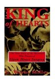 King of Hearts The True Story of the Maverick Who Pioneered Open Heart Surgery 2000 9780609807248 Front Cover