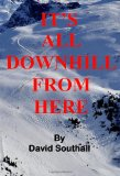 It's All Downhill from Here A Cynic's Guide to Better Skiing 2011 9781461181248 Front Cover