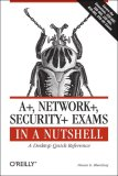 A+, Network+, Security+ Exams in a Nutshell A Desktop Quick Reference 2007 9780596528249 Front Cover