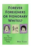 Forever Foreigners or Honorary Whites? The Asian Ethnic Experience Today 1999 9780813526249 Front Cover