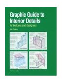 Graphic Guide to Interior Details For Builders and Designers 1st 1998 9781561583249 Front Cover