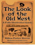 Look of the Old West A Fully Illustrated Guide 2007 9781602390249 Front Cover