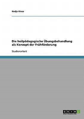 Die heilp�dagogische �bungsbehandlung als Konzept der Fr�hf�rderung 2007 9783638645249 Front Cover