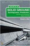 Myth of Solid Ground Earthquakes, Prediction, and the Fault Line Between Reason and Faith 1st 2005 9780143035251 Front Cover