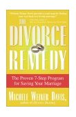 Divorce Remedy The Proven 7-Step Program for Saving Your Marriage 1st 2002 9780684873251 Front Cover