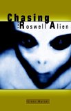 Chasing the Roswell Alien 2005 9781931468251 Front Cover