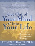 Get Out of Your Mind and into Your Life The New Acceptance and Commitment Therapy 2005 9781572244252 Front Cover