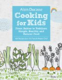 Alain Ducasse Cooking for Kids From Babies to Toddlers: Simple, Healthy, and Natural Food 2014 9780789327253 Front Cover