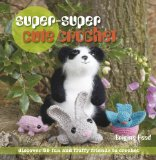 Super-Super Cute Crochet 35 More Adorable Projects to Crochet 2010 9781907030253 Front Cover