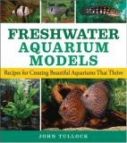 Freshwater Aquarium Models Recipes for Creating Beautiful Aquariums That Thrive 2006 9780470044254 Front Cover