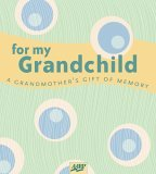 For My Grandchild A Grandmother's Gift of Memory 2005 9781402723254 Front Cover
