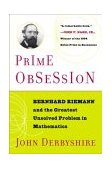 Prime Obsession Berhhard Riemann and the Greatest Unsolved Problem in Mathematics 2004 9780452285255 Front Cover