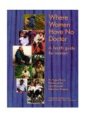Where Women Have No Doctor A Health Guide for Women 1997 9780942364255 Front Cover