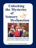 Unlocking the Mysteries of Sensory Dysfunction A Resource for Anyone Who Works with, or Lives with, a Child with Sensory Issues 2004 9781885477255 Front Cover