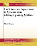 Fault-Tolerant Agreement in Synchronous Message-Passing Systems 2010 9781608455256 Front Cover