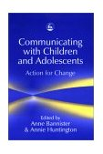 Communicating with Children and Adolescents Action for Change 2002 9781843100256 Front Cover