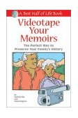 Videotape Your Memoirs The Perfect Way to Preserve Your Family's History 2002 9781884956256 Front Cover