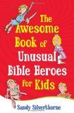 Awesome Book of Unusual Bible Heroes for Kids 2012 9780736929257 Front Cover