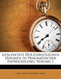 Geschichte der Christlichen Dogmen in Pragmatischer Entwickelung 2012 9781248845257 Front Cover