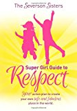 Severson Sisters Super Girl Guide to Respect Your Action Plan to Create Your Own Safe and Fabulous Place in the World 2012 9781614484257 Front Cover