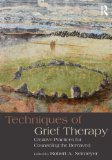 Techniques of Grief Therapy Creative Practices for Counseling the Bereaved