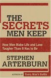 Secrets Men Keep How Men Make Life and Love Tougher Than It Has to Be 2007 9780785289258 Front Cover