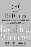 Breaking Windows How Bill Gates Fumbled the Future of Microsoft 2007 9781416573258 Front Cover