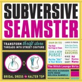 Subversive Seamster Transform Thrift Store Threads into Street Couture 2007 9781561589258 Front Cover