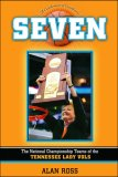 Celebration of Excellence: Seven The National Championship of the Tennessee Lady Vols 2007 9781581826258 Front Cover