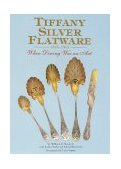 Tiffany Silver Flatware, 1845-1905 When Dining Was an Art 1999 9781851493258 Front Cover