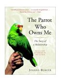 Parrot Who Owns Me The Story of a Relationship 1st 2002 9780375760259 Front Cover
