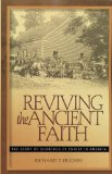 Reviving the Ancient Faith The Story of Churches of Christ in America 2nd 2008 9780891125259 Front Cover