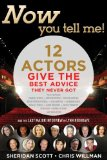 Now You Tell Me! 12 Actors Give the Best Advice They Never Got Making a Living; Making a Life 2012 9781933608259 Front Cover