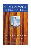 Unit of Water, a Unit of Time Joel White's Last Boat 1st 2000 Reprint  9780671785260 Front Cover