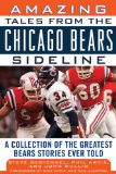 Amazing Tales from the Chicago Bears Sideline A Collection of the Greatest Bears Stories Ever Told 2011 9781613210260 Front Cover