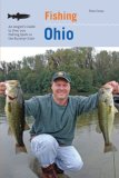 Fishing Ohio An Angler's Guide to over 200 Fishing Spots in the Buckeye State 2008 9780762743261 Front Cover