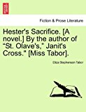 Hester's Sacrifice [A Novel ] by the Author of St Olave's, Janit's Cross [Miss Tabor] 2011 9781241577261 Front Cover