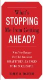 What's Stopping Me from Getting Ahead? What Your Manager Won't Tell You about What It Really Takes to Be Successful 2010 9780071741262 Front Cover