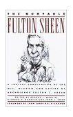 Quotable Fulton Sheen A Topical Compilation of the Wit, Wisdom, and Satire of Archbishop Fulton J. Sheen 1989 9780385262262 Front Cover