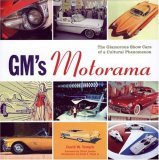 GM's Motorama The Glamorous Show Cars of a Cultural Phenomenon 2006 9780760328262 Front Cover