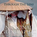 Through the Lens National Geographic Greatest Photographs 2009 9781426205262 Front Cover